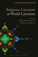 Bulgarian literature as world literature / edited by Mihaela P. Harper and Dimitar Kambourov