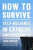 How to Survive: Self-Reliance in Extreme Circumstances Pdf/ePub eBook