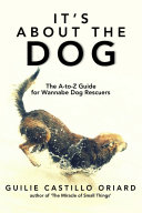 It's About the Dog - The A-Z Guide for Wannabe Dog Rescuers