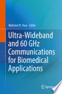 Ultra Wideband and 60 GHz Communications for Biomedical Applications