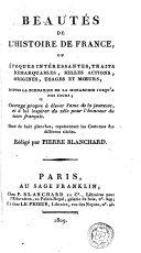 Beautés de l'histoire de France, ou, Époques intéressantes, traits remarquables, belles actions, origines, usages et moeurs, depuis la fondation de la monarchie jusqu'a nos jours