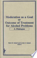Moderation As A Goal Or Outcome Of Treatment For Alcohol Problems