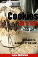 Mason Jar Cookie Recipes  Quick  Delicious  Inexpensive DIY Gifts in Jars