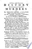 A Full and Genuine History of the Inhuman and Unparallell d Murders of Mr  William Galley