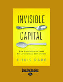 Invisible Capital: How Unseen Forces Shape Entrepreneurial Opportunity (Large Print 16pt)