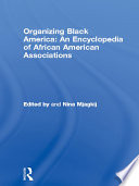 Organizing Black America An Encyclopedia Of African American Associations Book PDF