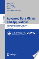 """Advanced Data Mining and Applications: 15th International Conference, ADMA 2019, Dalian, China, November 21–23, 2019, Proceedings"" by Jianxin Li, Sen Wang, Shaowen Qin, Xue Li, Shuliang Wang"