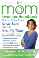 The Mom Inventors Handbook  How to Turn Your Great Idea into the Next Big Thing  Revised and Expanded 2nd Ed Book