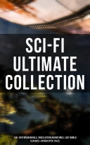 Sci-Fi Ultimate Collection: 140+ Dystopian Novels, Space Action Adventures, Lost World Classics & Apocalyptic Tales Book