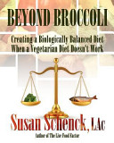 Beyond broccoli : creating a biologically balanced diet when a vegetarian diet doesn't work