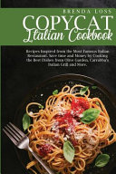 The Ultimate Copycat Italian Cookbook  Recipes Inspired from the Most Famous Italian Restaurant  Save Time and Money by Cooking the Best Dishes from O
