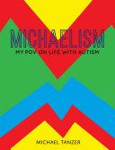 MICHAELISM  My POV on Life with Autism