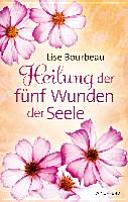 Heilung der fünf Wunden der Seele