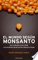 El mundo según Monsanto  : De la dioxina a los OGM. Una multinacional que les desea lo mejor