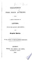 Gleanings from pious authors  with a choice collection of letters  some by the late J  Newton  and original poetry  by the author of Miscellaneous thoughts  E  Powell    Book