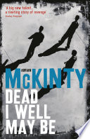 """""""Dead I Well May Be"""" by Adrian McKinty"""