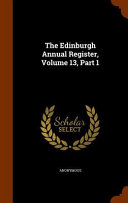 The Edinburgh Annual Register  Volume 13  Part 1