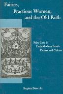 Fairies, Fractious Women, and the Old Faith