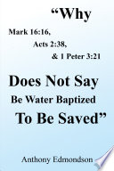 Why Mark 16 16  Acts 2 38    1 Peter 3 21 Does Not Say Be Water Baptized to Be Saved