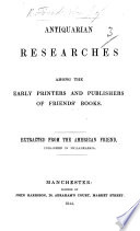 Antiquarian researches among the early printers and publishers of Friends  Books  Extracted from the American Friend  published in Philadelphia