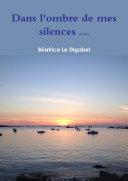 Dans l'ombre de mes silences (2e Ždition)