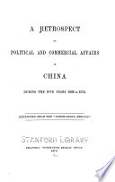 A Retrospect of Political and Commercial Affairs in China During the Five Years 1868 to 1872