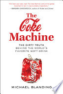 """""""The Coke Machine: The Dirty Truth Behind the World's Favorite Soft Drink"""" by Michael Blanding"""