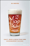 The microbrewery handbook : craft, brew, & build your own microbrewery success / DC Reeves