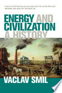 """""""Energy and Civilization: A History"""" by Vaclav Smil"""