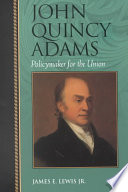 John Quincy Adams  : Policymaker for the Union