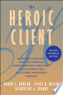 """""""The Heroic Client: A Revolutionary Way to Improve Effectiveness Through Client-Directed, Outcome-Informed Therapy"""" by Barry L. Duncan, Scott D. Miller, Jacqueline A. Sparks"""