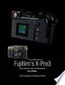 The Complete Guide to Fujifilm s X Pro3
