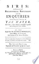 Siris: a Chain of Philosophical Reflexions and Inquiries Concerning the Virtues of Tar Water,