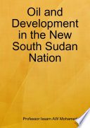 Oil And Development In The New South Sudan Nation Book PDF