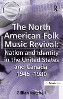 The North American Folk Music Revival  Nation and Identity in the United States and Canada  1945   1980