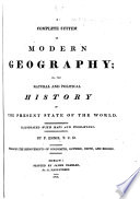A Complete System of Modern Geography  or  the Natural and political history of the present state of the world  Illustrated with maps and engravings  etc Book PDF