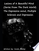 Lesions of a Beautiful Mind (Series from the Dark World) the Depressive Mind, Multiple Sclerosis and Depression