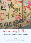Whose City Is That? Culture, Design, Spectacle and Capital in Istanbul