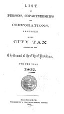 List of Persons  Copartnerships  and Corporations  Assessed in the City Tax