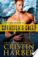 """Garrison's Creed: Romantic Suspense / Military Romance Novel"" by Cristin Harber"