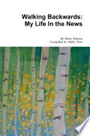 Walking Backwards: My Life In the News