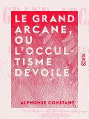Pdf Le Grand Arcane, ou L'occultisme dévoilé Telecharger