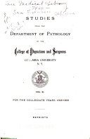 Studies from the Department of Pathology of the College of Physicians and Surgeons, Columbia University, N.Y. ... , reprints. v. 11, 1906-08