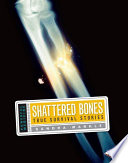 Shattered Bones  : True Survival Stories