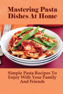 Mastering Pasta Dishes At Home Book
