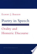 Poetry in speech : orality and Homeric discourse