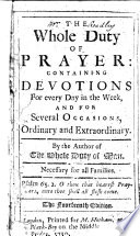 The Whole Duty Of Prayer Containing Devotions For Every Day In The Week And For Several Occasions Ordinary And Extraordinary By The Author Of The Whole Duty Of Man I E Richard Allestree The Fourteenth Edition With A Preface Signed By The Editor G B