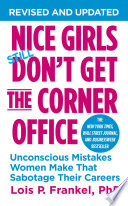 """""""Nice Girls Don't Get the Corner Office: Unconscious Mistakes Women Make That Sabotage Their Careers"""" by Lois P. Frankel"""