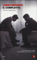 Il complotto. La controinchiesta segreta dei Kennedy sull'omicidio di JFK