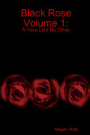 Black Rose Volume 1: A Hero Like No Other